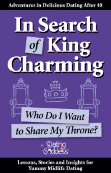 In Search of King Charming: Who Do I Want to Share My Throne? By: Goddess,  Dating