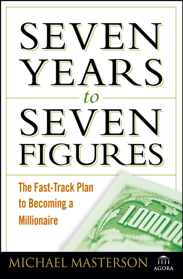 Seven Years to Seven Figures By: Michael Masterson