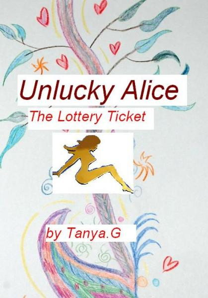Unlucky Alice: The Lottery Ticket By: Tanya G