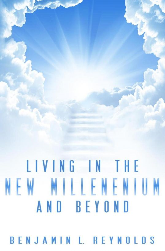 Living in the New Millennium and Beyond By: Benjamin Reynolds