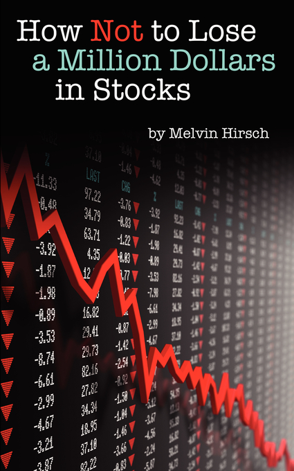 How Not to Lose a Million Dollars in Stocks By: Melvin Hirsch