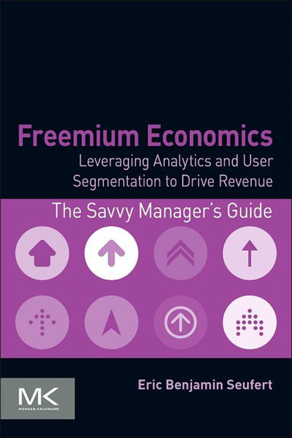 Freemium Economics Leveraging Analytics and User Segmentation to Drive Revenue