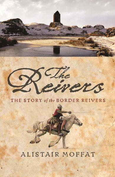 The Reivers By: Alistair Moffat