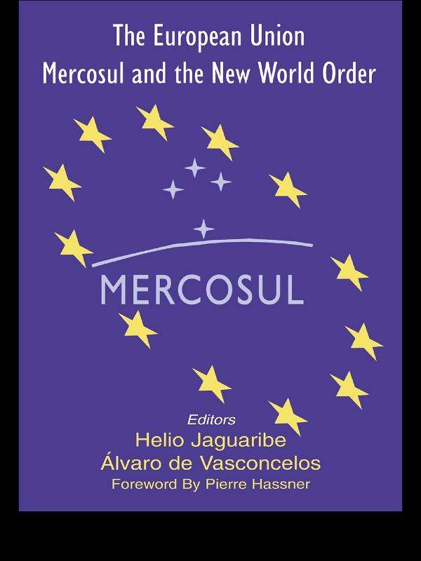 The European Union, Mercosul and the New World Order By: Alvaro Vasconcelos,Helio Jaguaribe