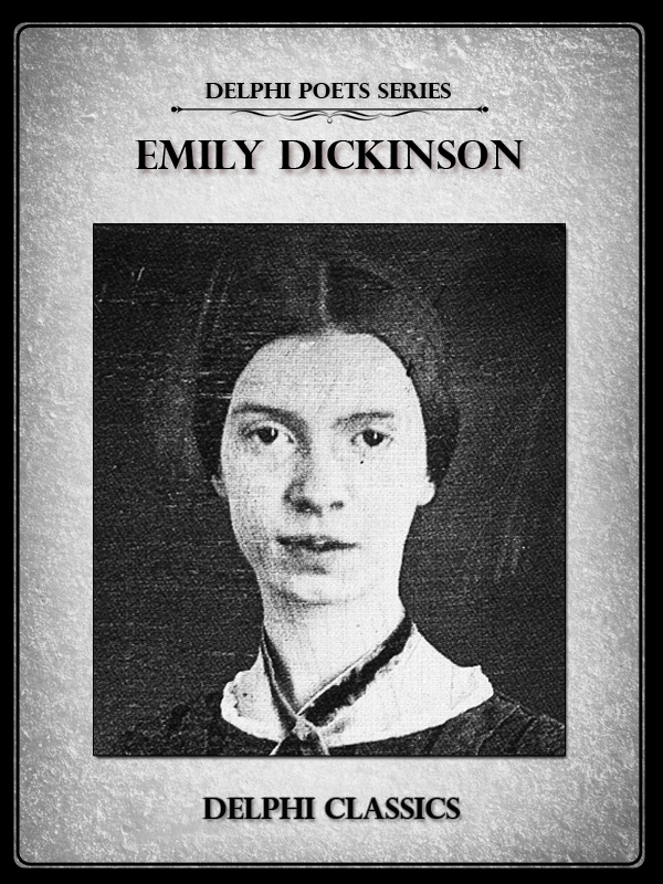 Complete Works of Emily Dickinson (Delphi Poets Series) By: Emily Dickinson