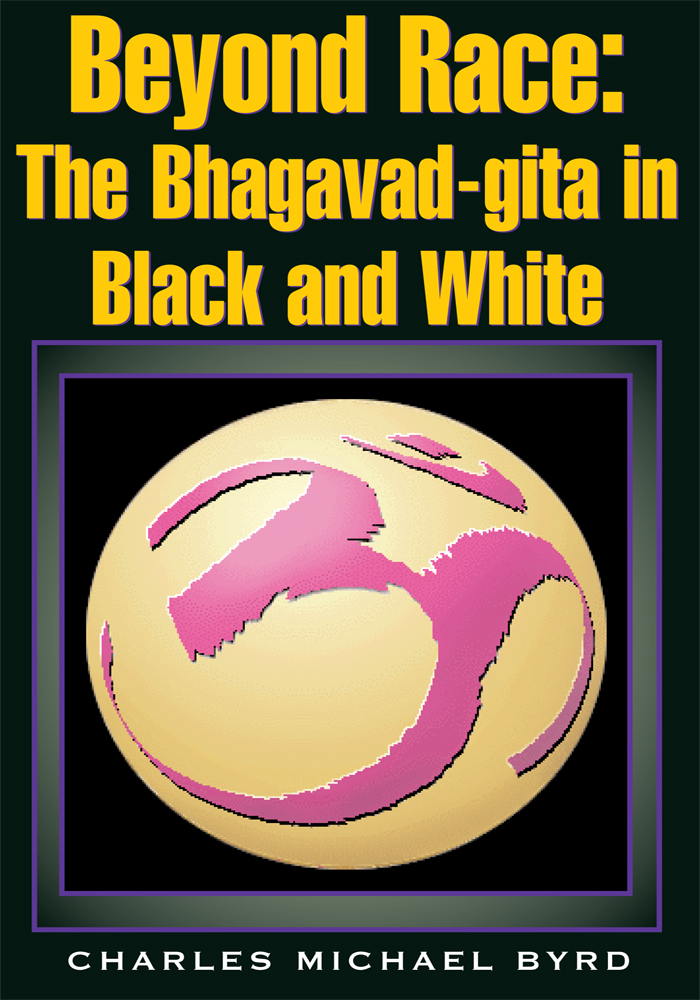 Beyond Race: The Bhagavad-gita in Black and White By: Charles Michael Byrd
