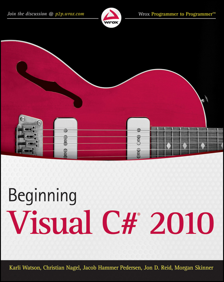 Beginning Visual C# 2010 By: Christian Nagel,Jacob Hammer Pedersen,Jon D. Reid,Karli Watson,Morgan Skinner