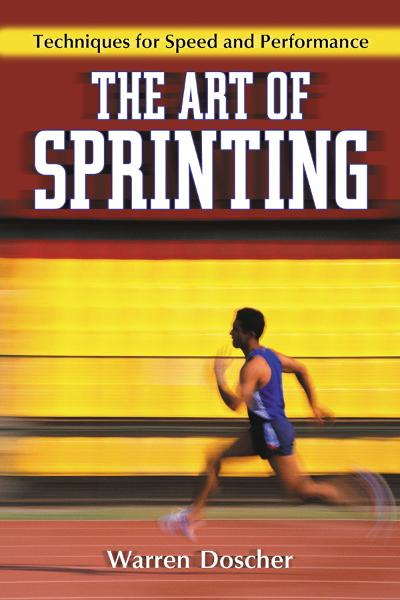 The Art of Sprinting: Techniques for Speed and Performance By: Warren Doscher