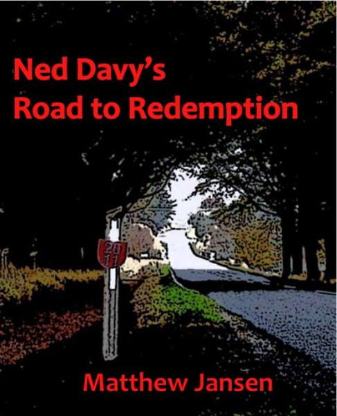 Ned Davy's Road to Redemption By: Matthew Jansen