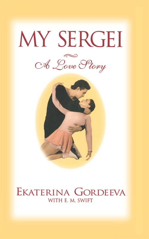 My Sergei By: E. M. Swift,Ekaterina Gordeeva