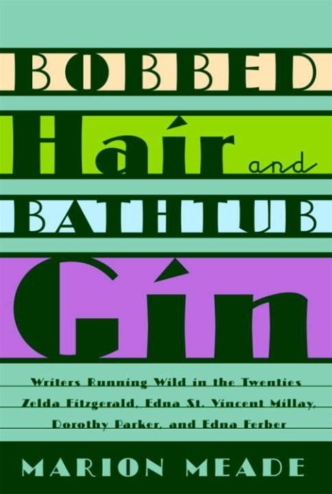 Bobbed Hair and Bathtub Gin By: Marion Meade