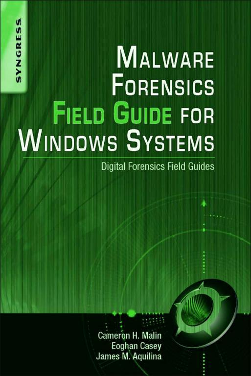 Malware Forensics Field Guide for Windows Systems Digital Forensics Field Guides