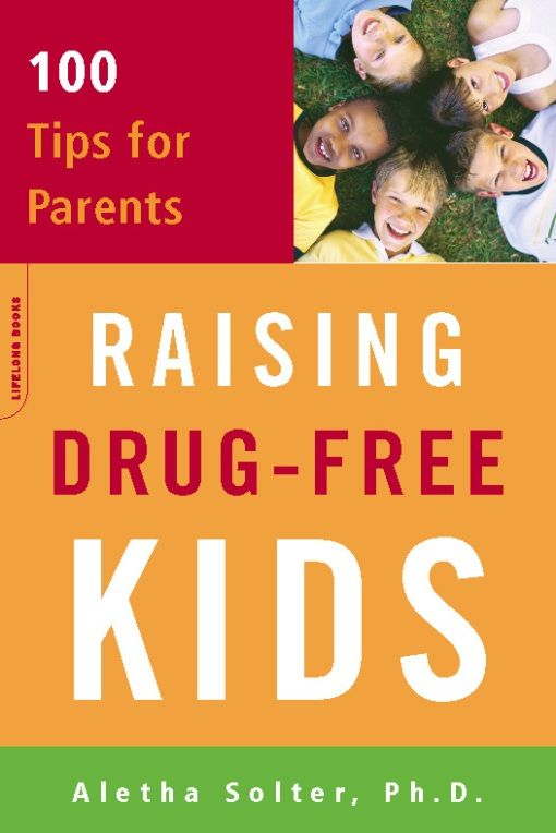 Raising Drug-Free Kids: 100 Tips for Parents By: Aletha Solter