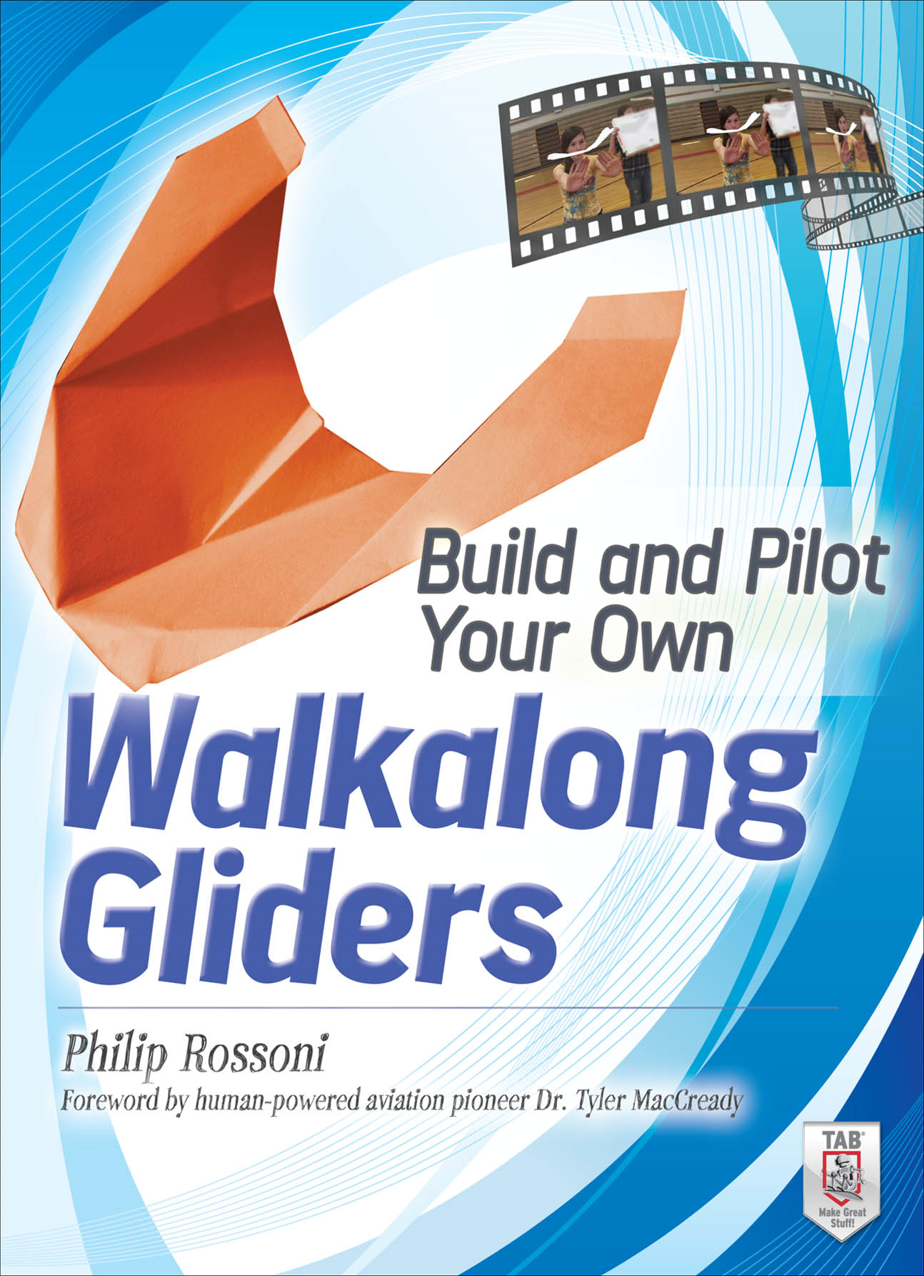 Build and Pilot Your Own Walkalong Gliders By: Philip Rossoni