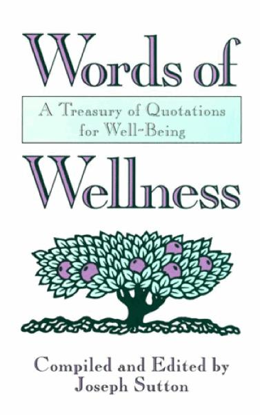 Words of Wellness: A Treasury of Quotations for Well-Being By: Joseph Sutton