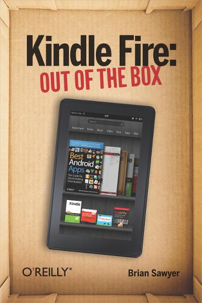 Kindle Fire: Out of the Box By: Brian Sawyer