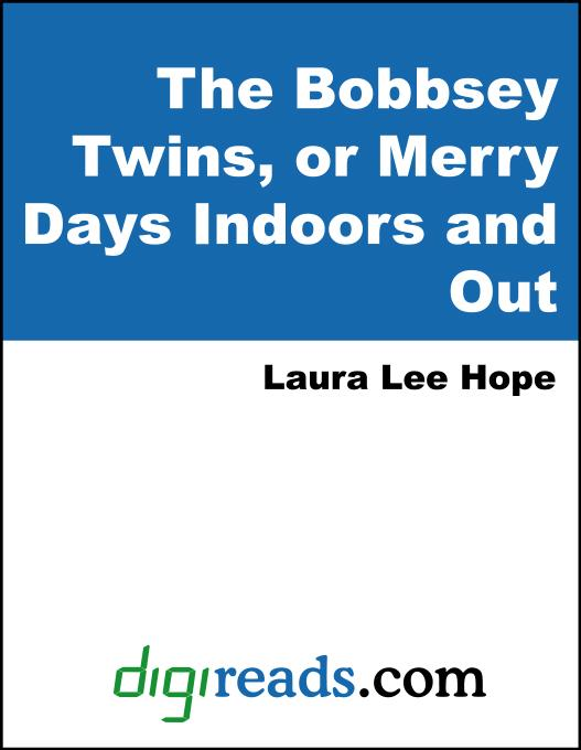 Laura Lee  Hope - The Bobbsey Twins, or Merry Days Indoors and Out