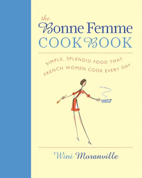 The Bonne Femme Cookbook By: Wini Moranville
