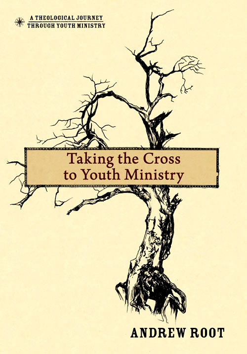 Taking the Cross to Youth Ministry By: Andrew   Root