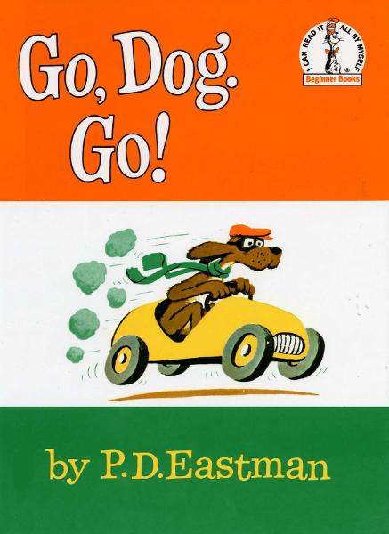 Go, Dog. Go! By: P.D. Eastman