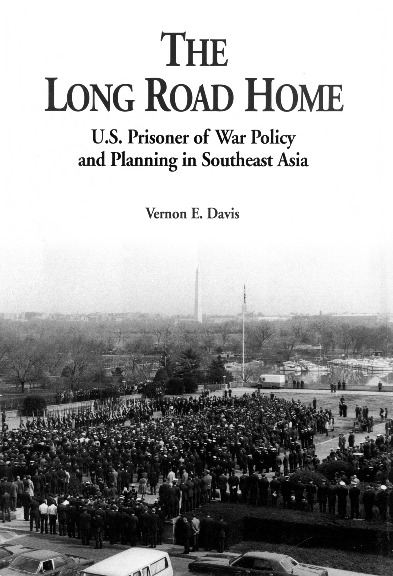 The Long Road Home: U.S. Prisoner of War Policy and Planning in Southeast Asia By: Vernon E. Davis