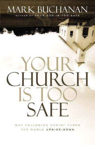 Your Church Is Too Safe By: Mark   Buchanan