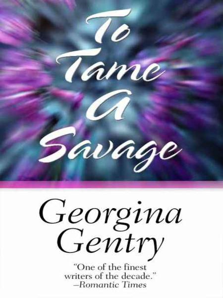 To Tame a Savage By: Georgina Gentry