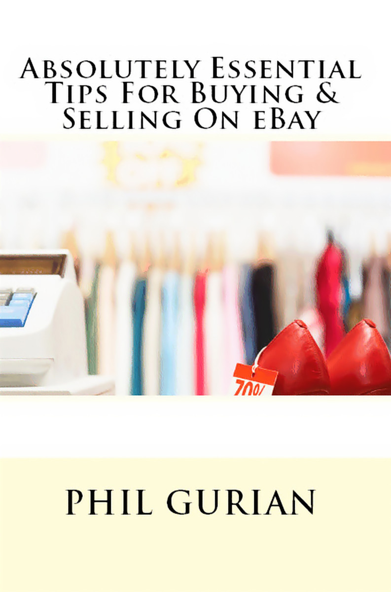 Absolutely Essential Tips For Buying & Selling On eBay By: Phil Gurian