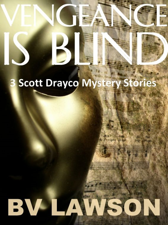 Vengeance is Blind: Three Scott Drayco Short Mysteries