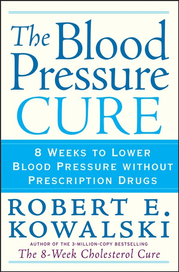 The Blood Pressure Cure By: Robert E. Kowalski