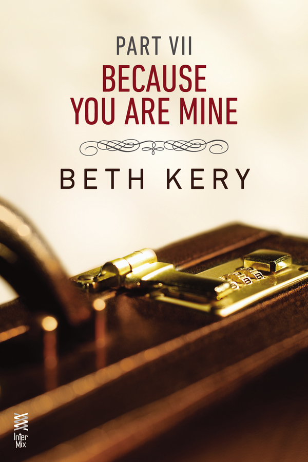 Because You Are Mine Part VII By: Beth Kery