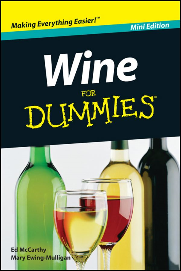 Wine For Dummies®, Mini Edition By: Edward McCarthy,Mary Ewing-Mulligan