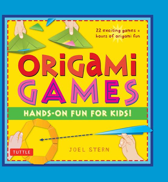 Origami Games: Hands-on Fun for Kids! By: Joel Stern