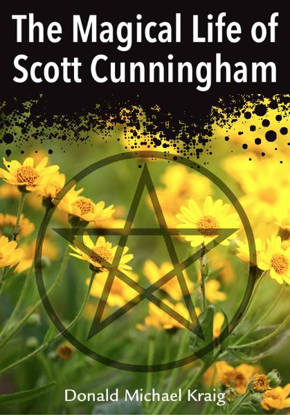 The Magical Life of Scott Cunningham By: Donald Michael Kraig