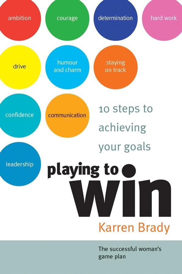 Karren Brady - Playing to Win: 10 Steps to Achieving Your Goals