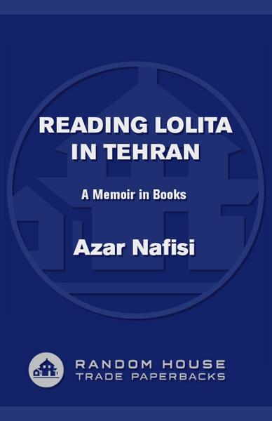 Reading Lolita in Tehran By: Azar Nafisi
