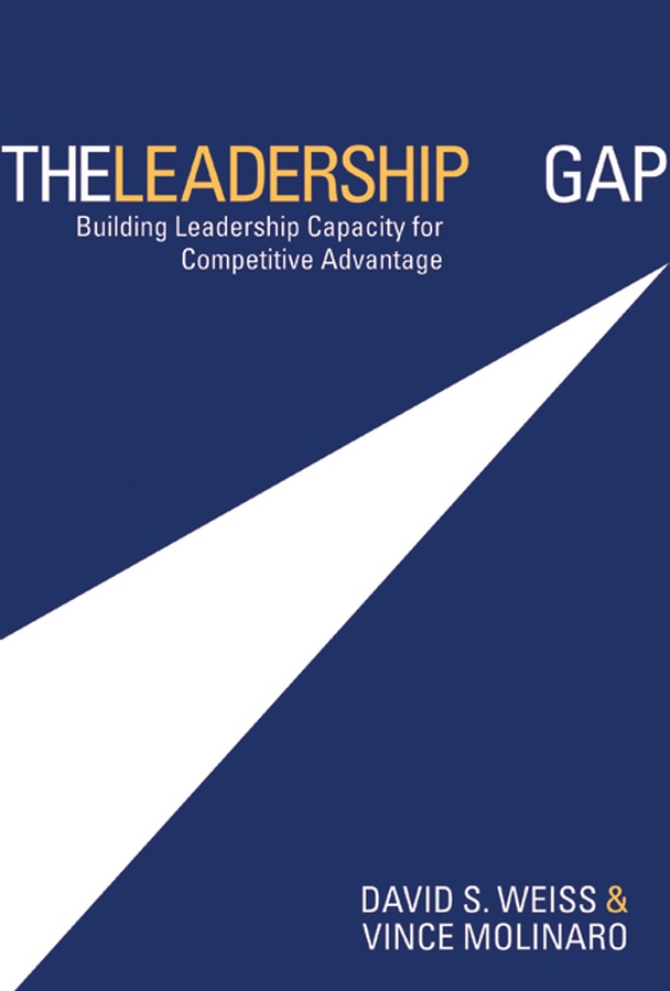 The Leadership Gap By: David S. Weiss,Vince Molinaro