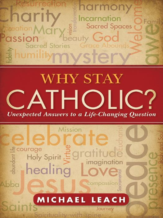 Why Stay Catholic? By: Michael Leach