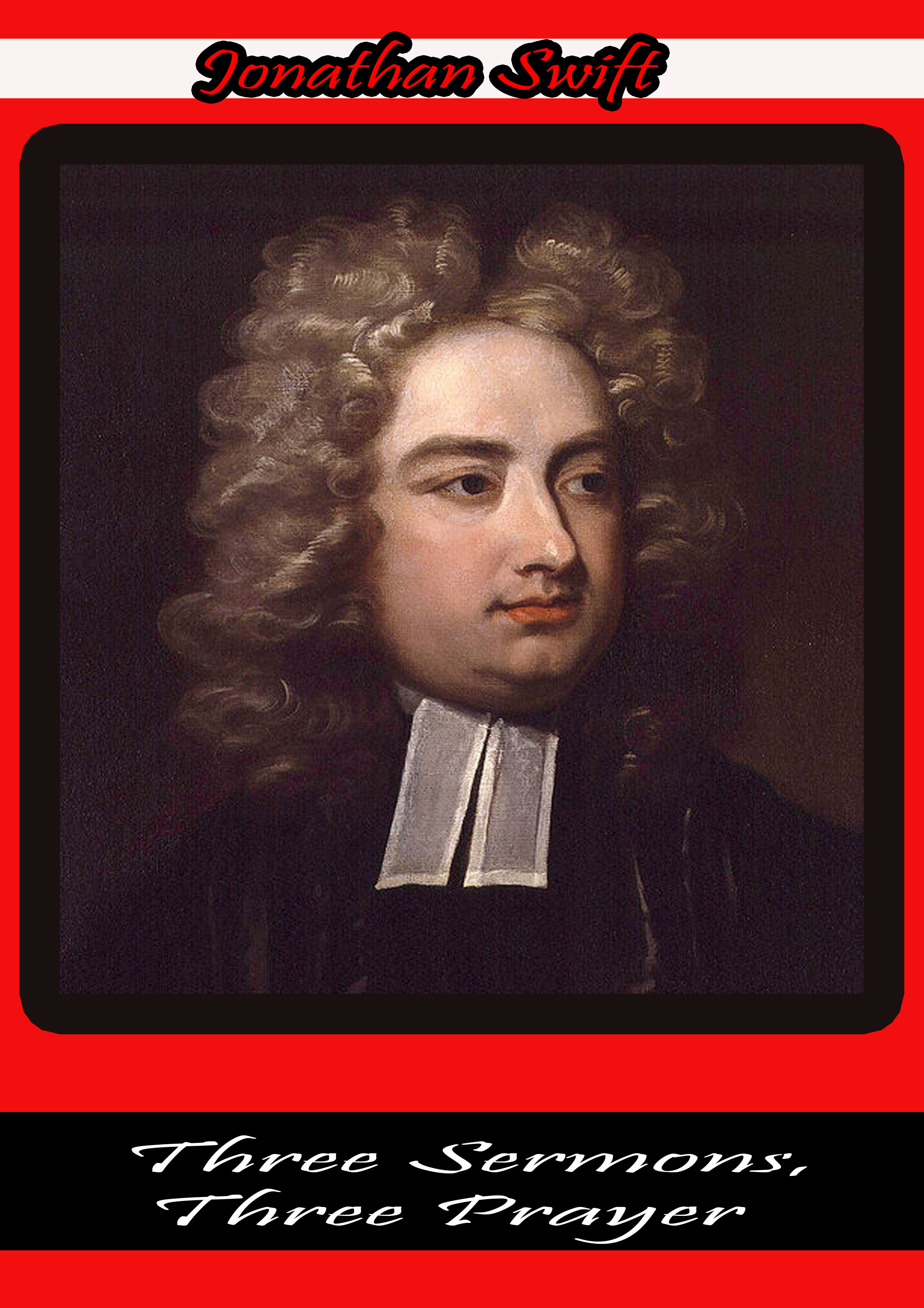 Jonathan Swift - Three Sermons, Three Prayer