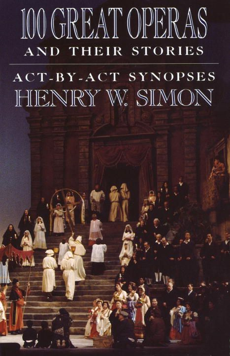 100 Great Operas And Their Stories By: Henry W. Simon