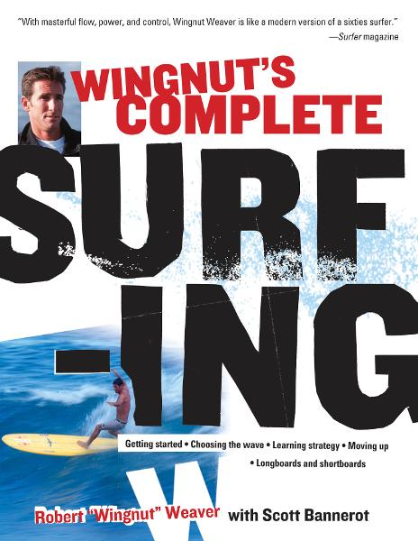 Wingnut's Complete Surfing By: Robert Weaver,Scott Bannerot