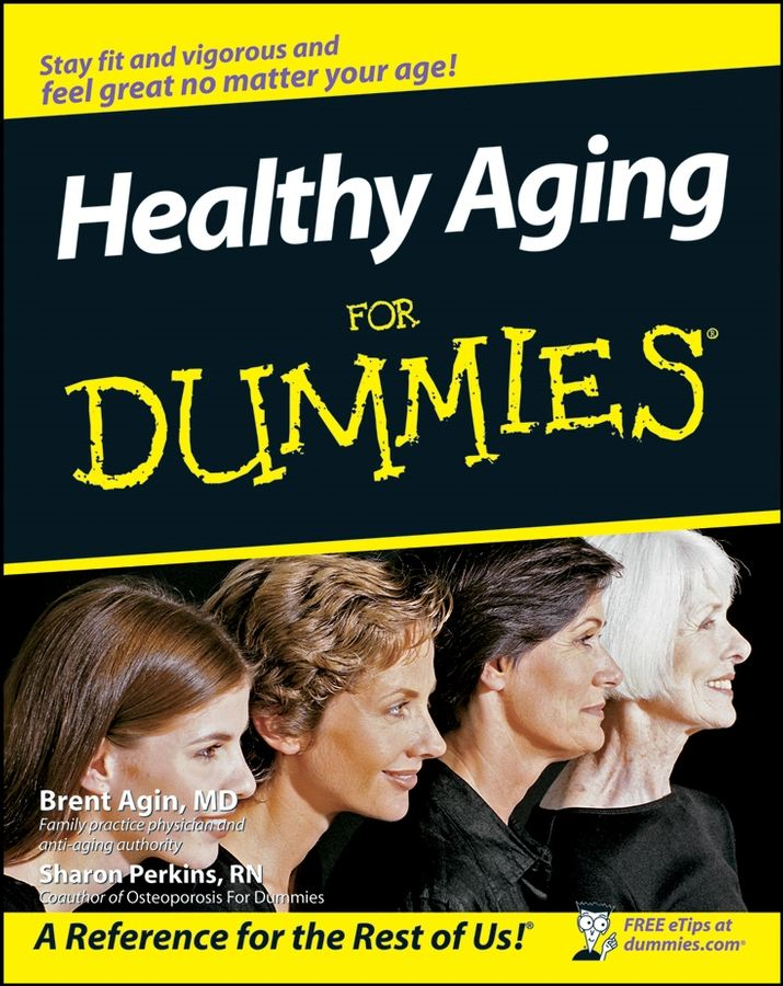Healthy Aging For Dummies By: Brent Agin MD,Sharon Perkins
