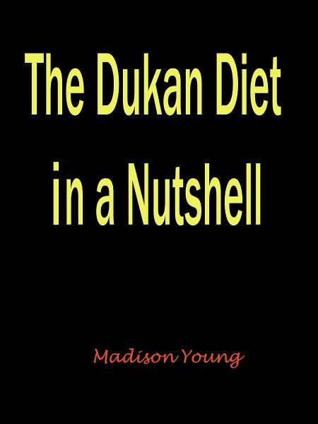 The Dukan Diet in a Nutshell By: Madison Young