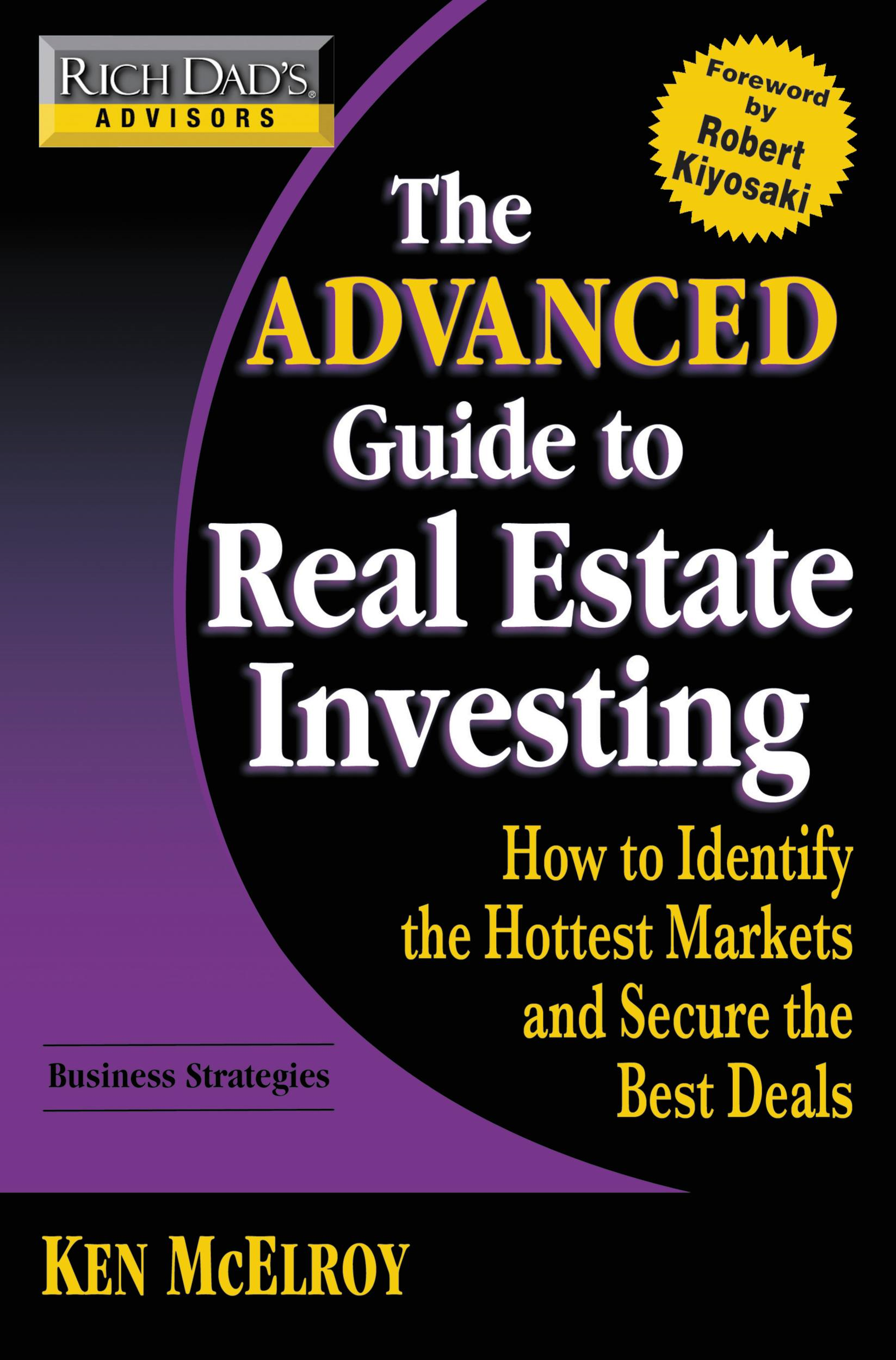 Rich Dad's Advisors: The Advanced Guide to Real Estate Investing By: Ken McElroy