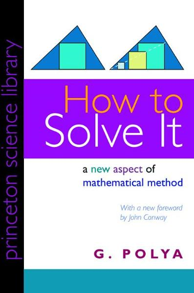 How to Solve It By: G. Polya