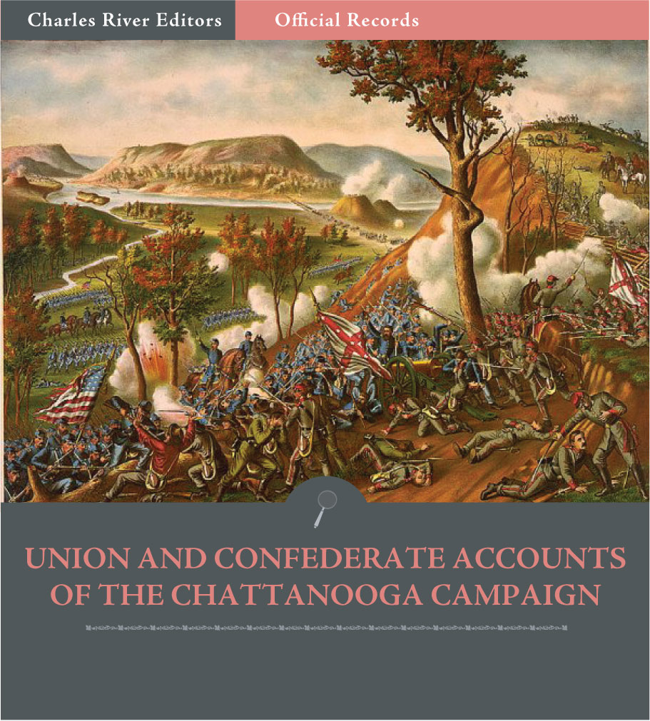 Official Records of the Union and Confederate Armies: Union and Confederate Generals Accounts of Missionary Ridge and the Chattanooga Campaign