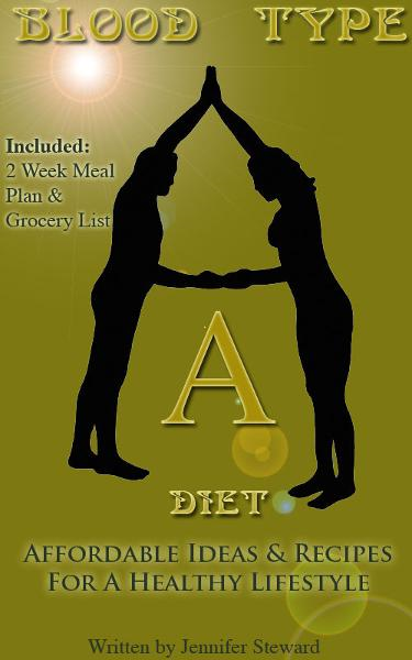 "Blood Type ""A"" Diet, Affordable Ideas & Recipes For A Healthy Lifestyle"