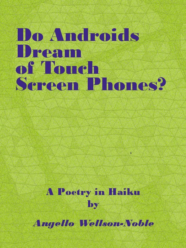 Do Androids Dream of Touch Screen Smart Phones?, a Poetry in Haiku