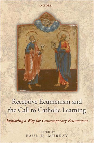 Receptive Ecumenism and the Call to Catholic Learning:Exploring a Way for Contemporary Ecumenism