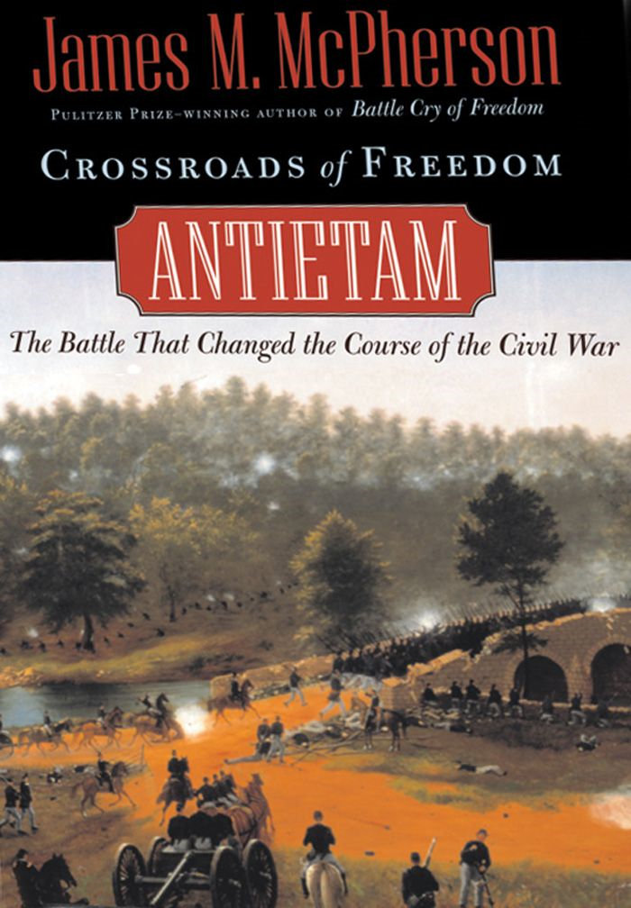 Crossroads of Freedom : Antietam By: James M. McPherson